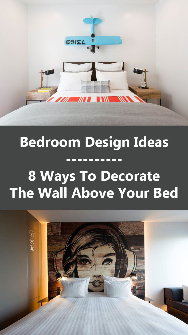Bedroom Design Ideas - 8 Ways To Decorate The Wall Above Your Bed