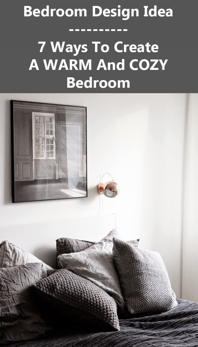 Bedroom Design Idea - 7 Ways To Create A Warm And Cozy Bedroom