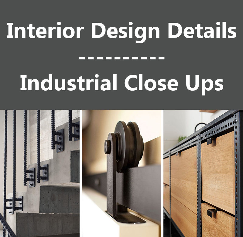 Interior Design Details - Industrial Close Ups