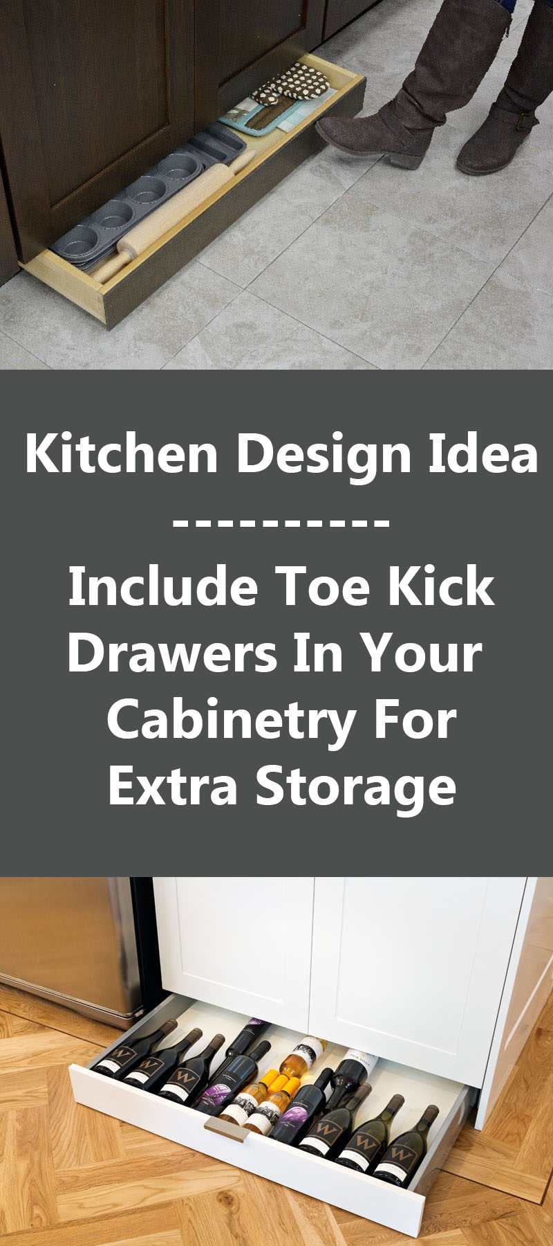 Kitchen Design Idea   Include Toe Kick Drawers In Your Cabinetry For Extra  Storage
